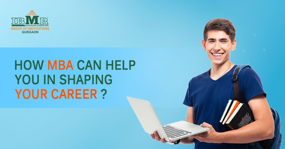 HOW MBA CAN HELP YOU IN SHAPING YOUR CAREER